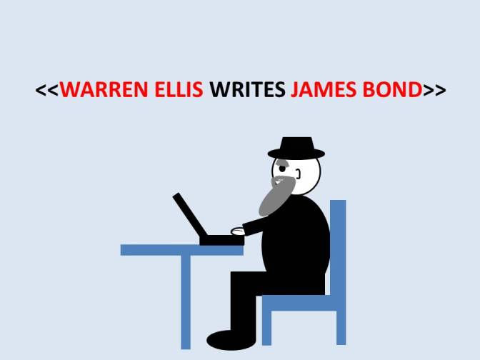Warren Ellis Writes James Bond – Chapter 006