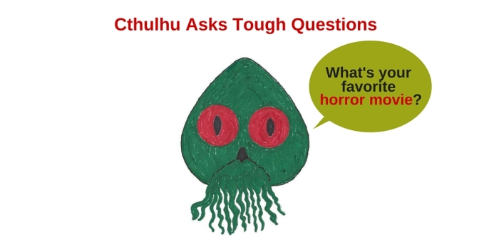 Cthulhu Asks Tough Questions – What's Your Favorite Horror Movie?