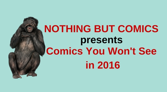 Comics You Won't See in 2016